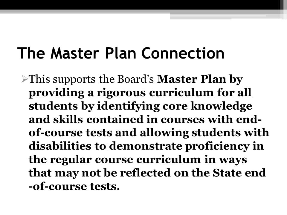 The Master Plan Connection This supports the Boards Master Plan by providing a rigorous curriculum for all students by identifying core knowledge and