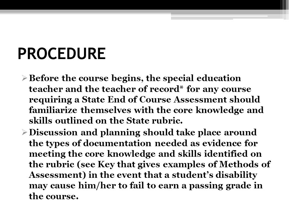 PROCEDURE Before the course begins, the special education teacher and the teacher of record* for any course requiring a State End of Course Assessment