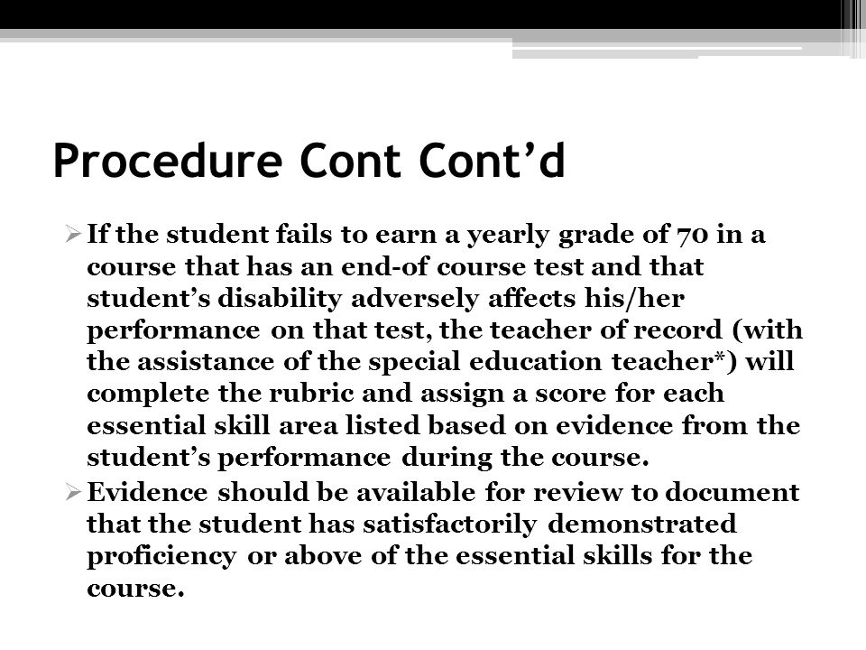 Procedure Cont Contd If the student fails to earn a yearly grade of 70 in a course that has an end-of course test and that students disability adverse