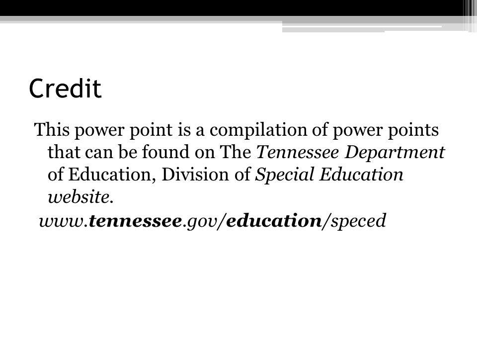 Credit This power point is a compilation of power points that can be found on The Tennessee Department of Education, Division of Special Education web