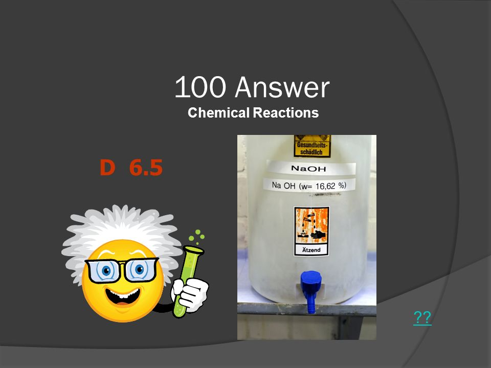 100 Answer Chemical Reactions ?? D 6.5