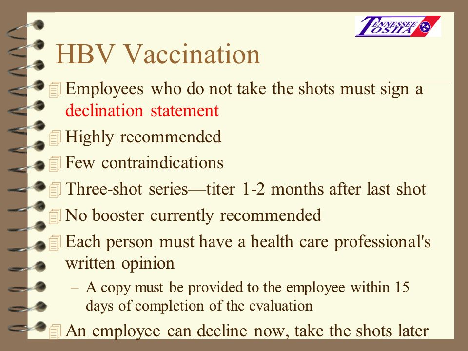 HBV Vaccination 4 Employees who do not take the shots must sign a declination statement 4 Highly recommended 4 Few contraindications 4 Three-shot seri