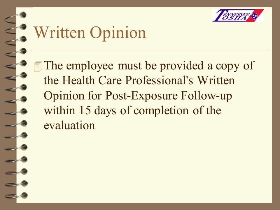 Written Opinion 4 The employee must be provided a copy of the Health Care Professional's Written Opinion for Post-Exposure Follow-up within 15 days of
