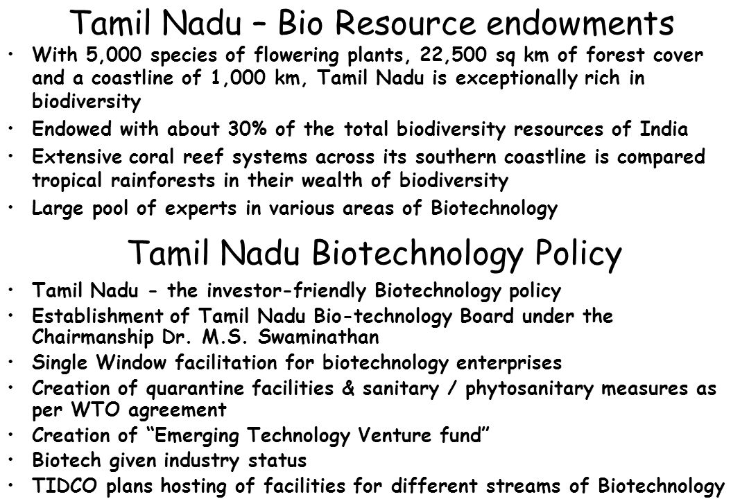 Tamil Nadu – Bio Resource endowments With 5,000 species of flowering plants, 22,500 sq km of forest cover and a coastline of 1,000 km, Tamil Nadu is e