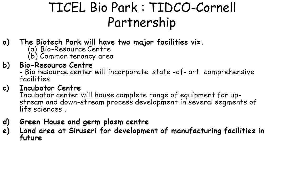 TICEL Bio Park : TIDCO-Cornell Partnership a)The Biotech Park will have two major facilities viz. (a) Bio-Resource Centre (b) Common tenancy area b)Bi