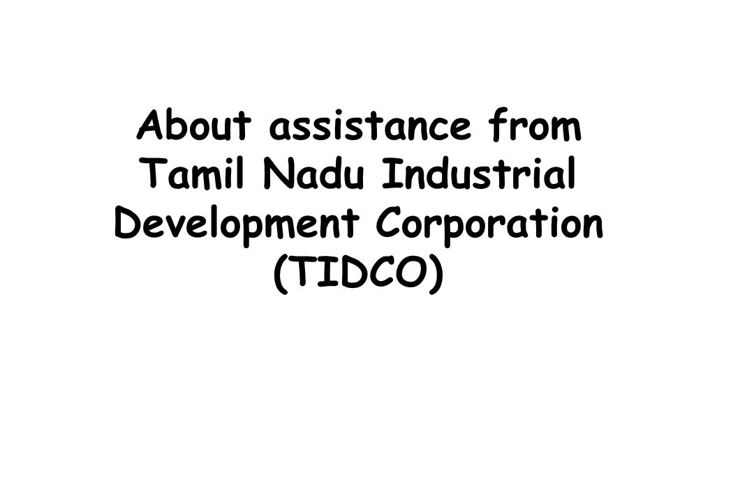 About assistance from Tamil Nadu Industrial Development Corporation (TIDCO)