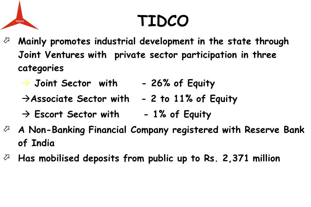 TIDCO Mainly promotes industrial development in the state through Joint Ventures with private sector participation in three categories Joint Sector wi