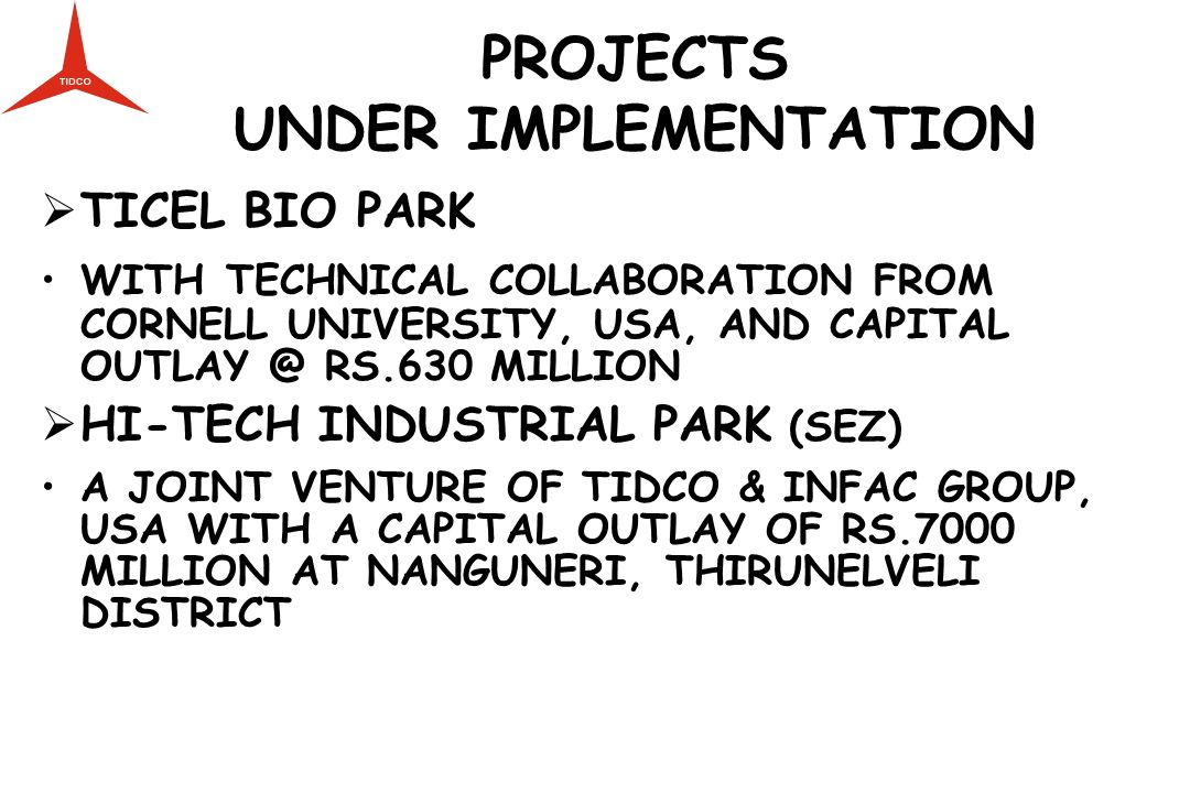 PROJECTS UNDER IMPLEMENTATION TICEL BIO PARK WITH TECHNICAL COLLABORATION FROM CORNELL UNIVERSITY, USA, AND CAPITAL OUTLAY @ RS.630 MILLION HI-TECH IN