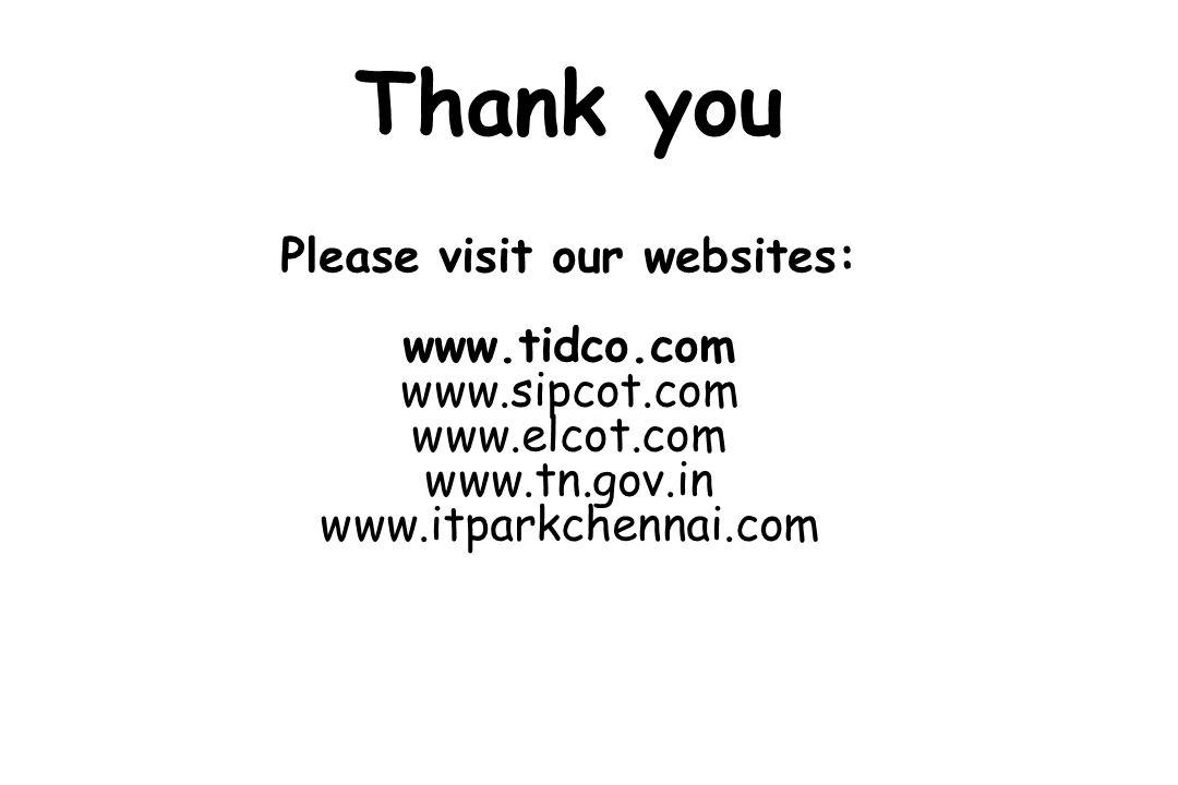 Thank you Please visit our websites: www.tidco.com www.sipcot.com www.elcot.com www.tn.gov.in www.itparkchennai.com