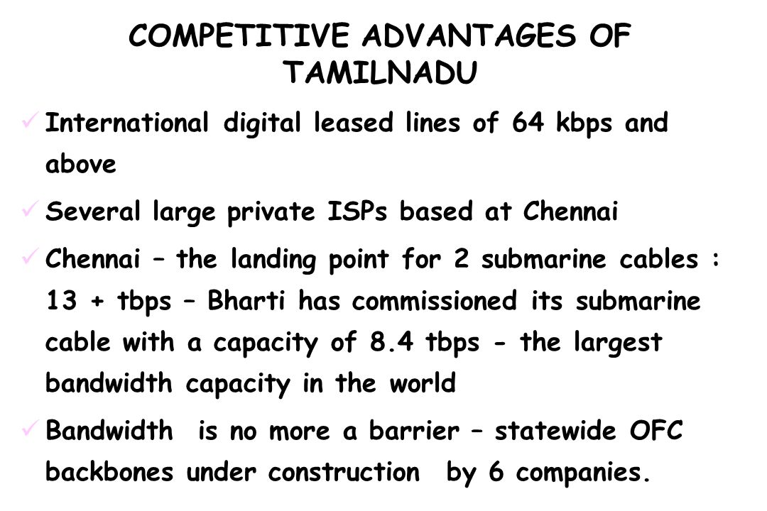 COMPETITIVE ADVANTAGES OF TAMILNADU International digital leased lines of 64 kbps and above Several large private ISPs based at Chennai Chennai – the