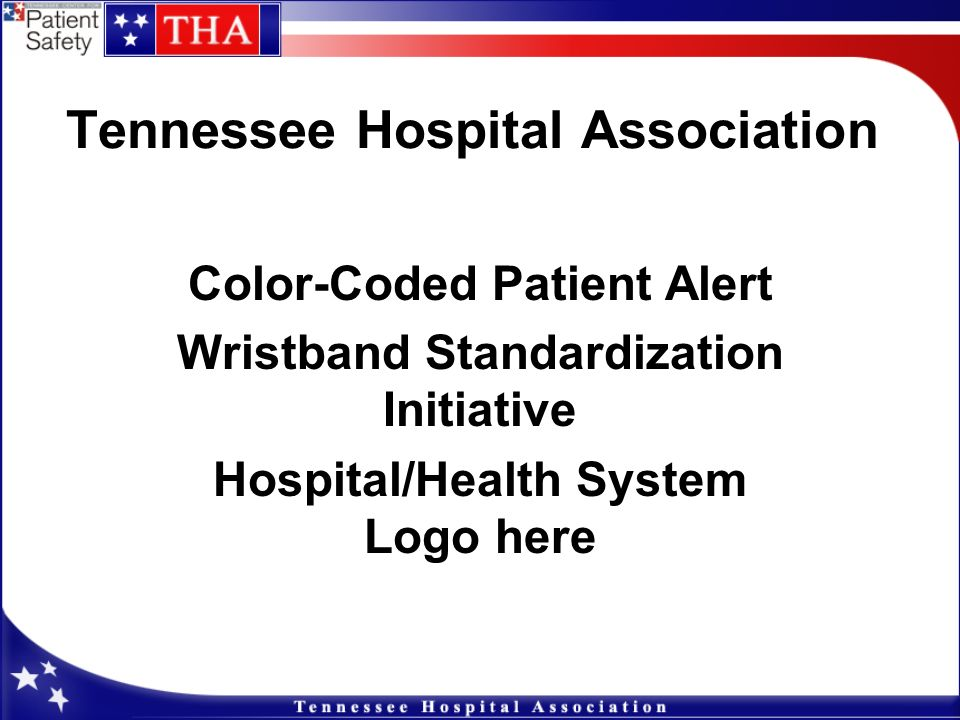Tennessee Hospital Association Color-Coded Patient Alert Wristband Standardization Initiative Hospital/Health System Logo here