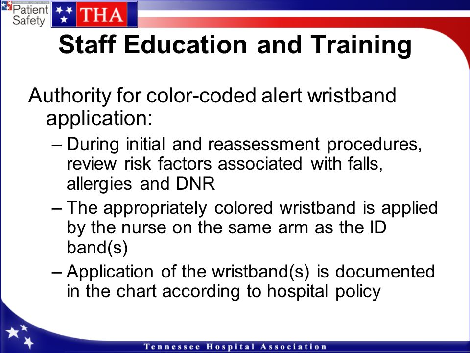 Staff Education and Training Authority for color-coded alert wristband application: –During initial and reassessment procedures, review risk factors a