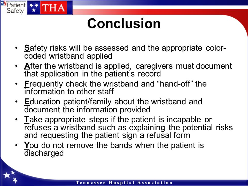 Conclusion Safety risks will be assessed and the appropriate color- coded wristband applied After the wristband is applied, caregivers must document t