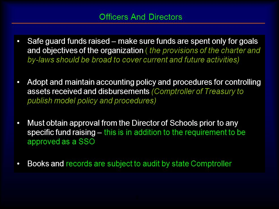 8 Officers And Directors Safe guard funds raised – make sure funds are spent only for goals and objectives of the organization ( the provisions of the
