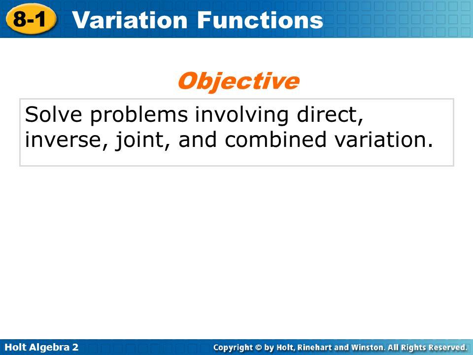 Holt Algebra 2 8-1 Variation Functions direct variation constant of variation joint variation inverse variation combined variation Vocabulary