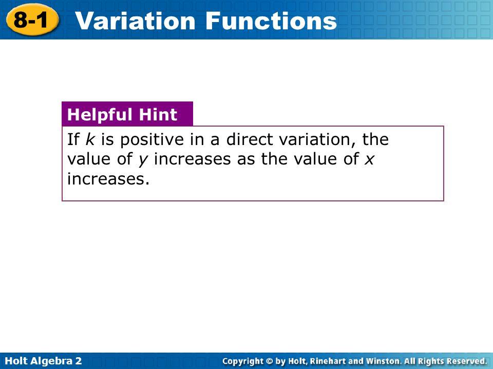 Holt Algebra 2 8-1 Variation Functions You can use algebra to rewrite variation functions in terms of k.