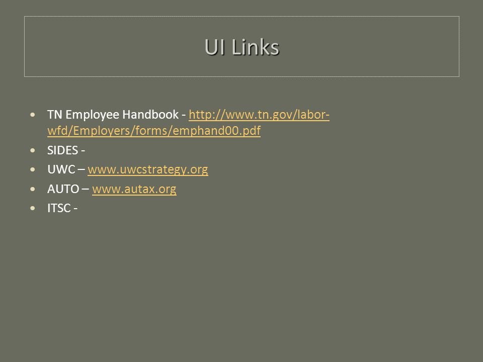 UI Links TN Employee Handbook - http://www.tn.gov/labor- wfd/Employers/forms/emphand00.pdfhttp://www.tn.gov/labor- wfd/Employers/forms/emphand00.pdf S