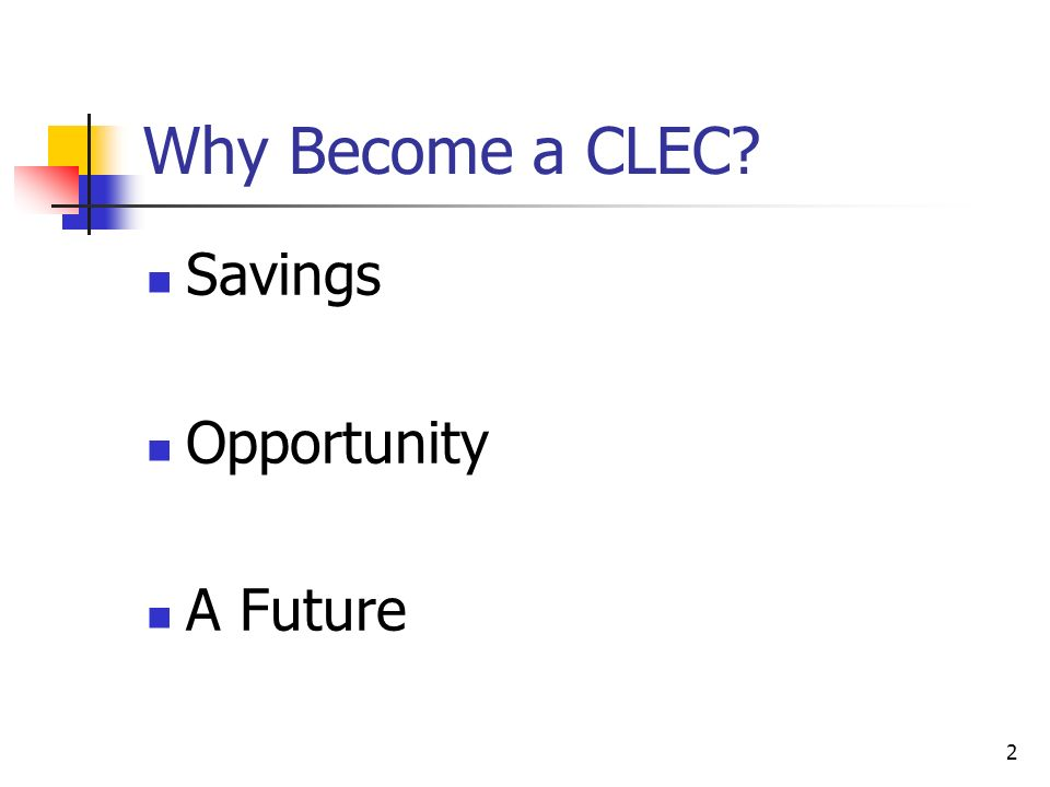 2 Why Become a CLEC? Savings Opportunity A Future