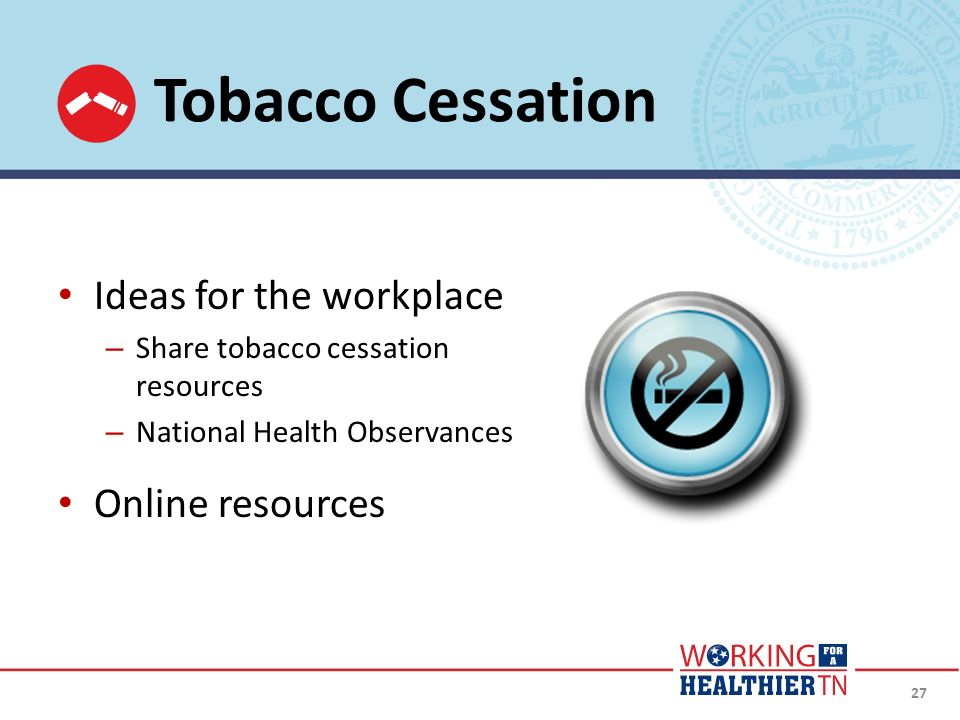 Ideas for the workplace – Share tobacco cessation resources – National Health Observances Online resources 27 Tobacco Cessation