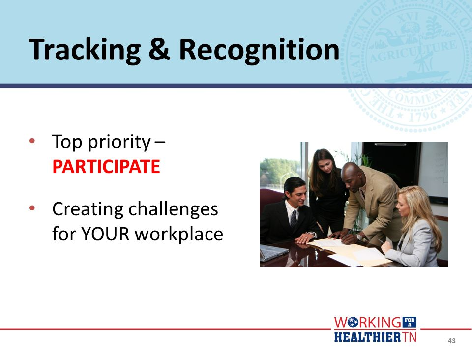 Tracking & Recognition Top priority – PARTICIPATE Creating challenges for YOUR workplace 43