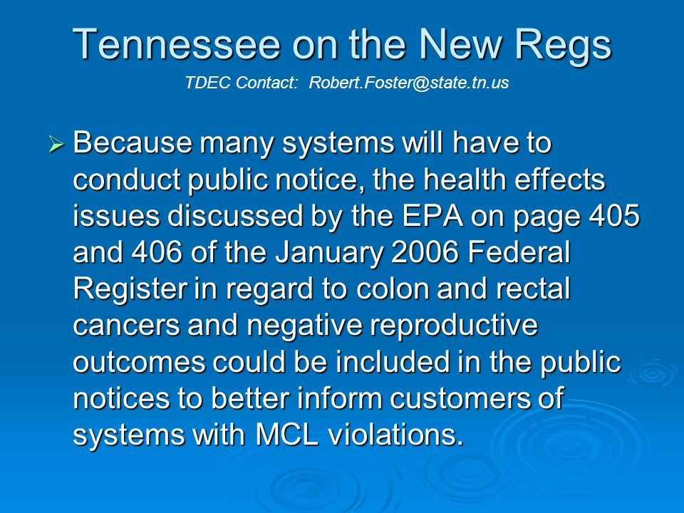 Tennessee on the New Regs Because many systems will have to conduct public notice, the health effects issues discussed by the EPA on page 405 and 406