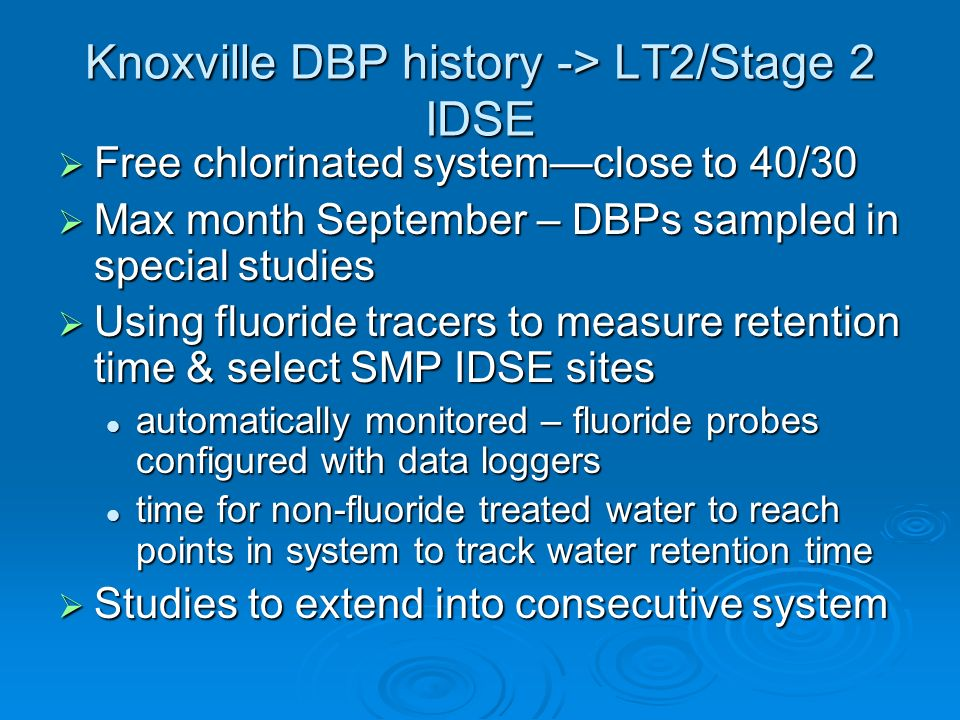 Knoxville DBP history -> LT2/Stage 2 IDSE Free chlorinated systemclose to 40/30 Free chlorinated systemclose to 40/30 Max month September – DBPs sampl