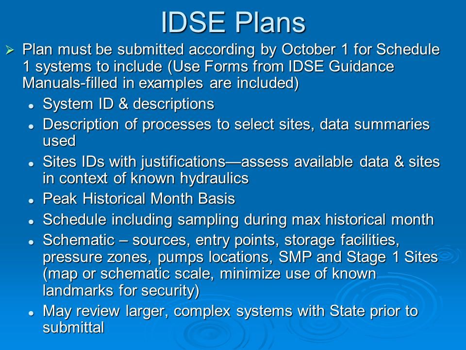 IDSE Plans Plan must be submitted according by October 1 for Schedule 1 systems to include (Use Forms from IDSE Guidance Manuals-filled in examples ar