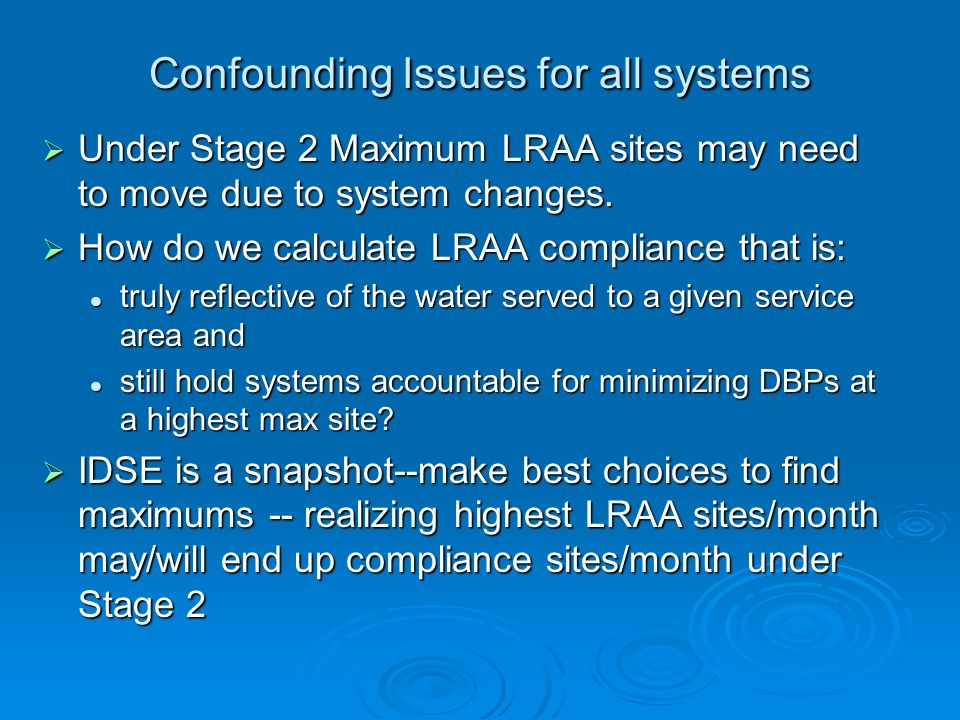 Confounding Issues for all systems Under Stage 2 Maximum LRAA sites may need to move due to system changes. Under Stage 2 Maximum LRAA sites may need