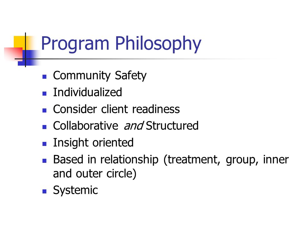 Program Philosophy Community Safety Individualized Consider client readiness Collaborative and Structured Insight oriented Based in relationship (trea