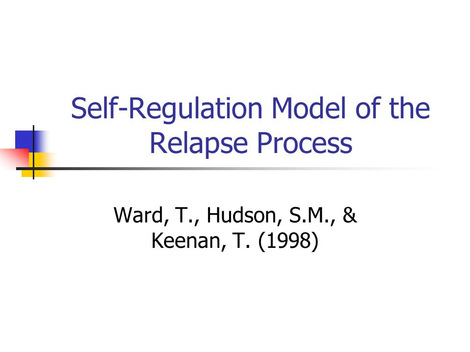 Self-Regulation Model of the Relapse Process Ward, T., Hudson, S.M., & Keenan, T. (1998)