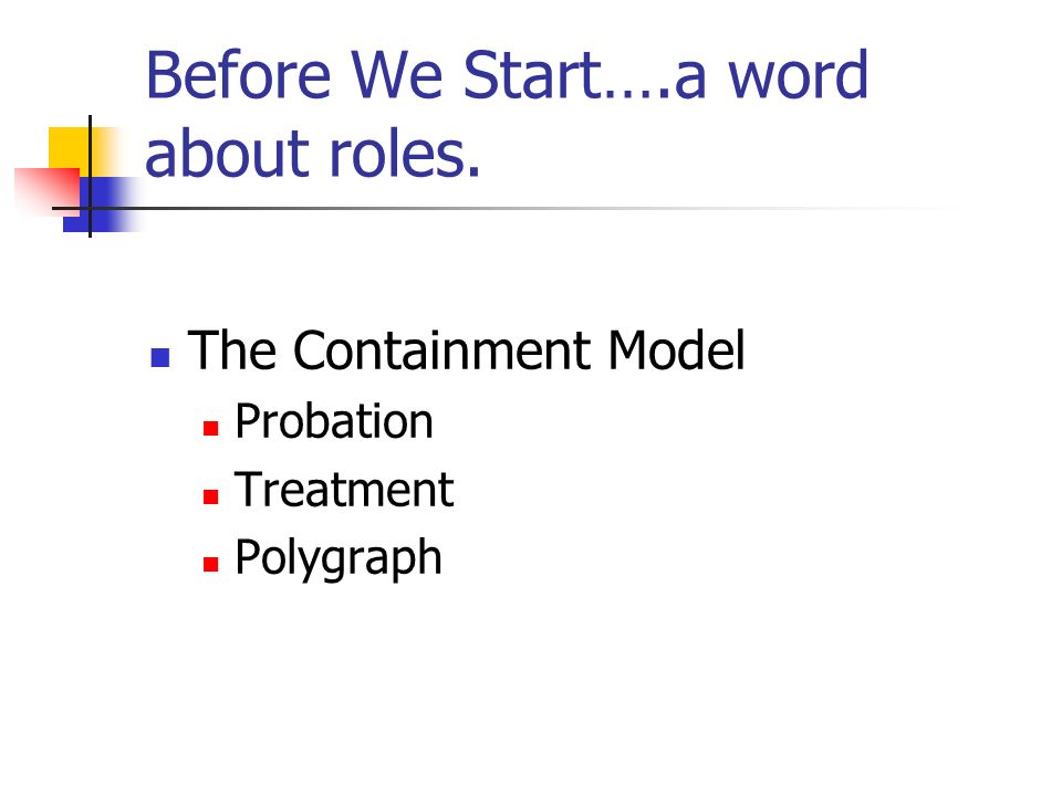 Before We Start….a word about roles. The Containment Model Probation Treatment Polygraph