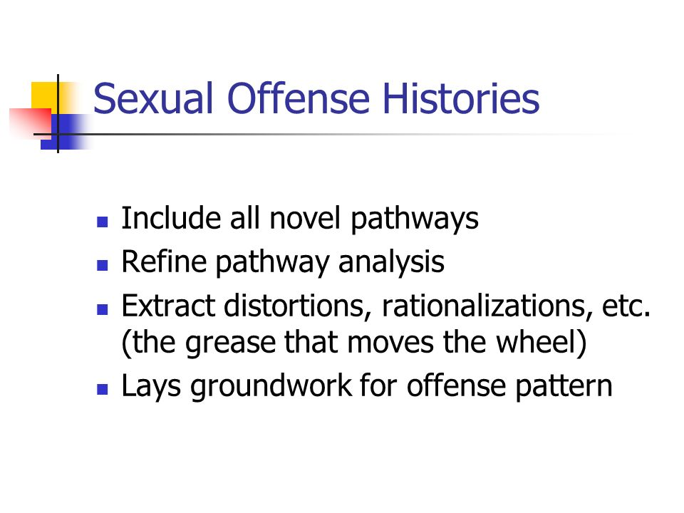 Sexual Offense Histories Include all novel pathways Refine pathway analysis Extract distortions, rationalizations, etc. (the grease that moves the whe