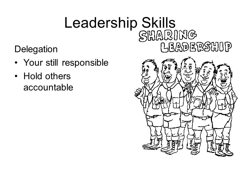 Leadership Skills Delegation Your still responsible Hold others accountable