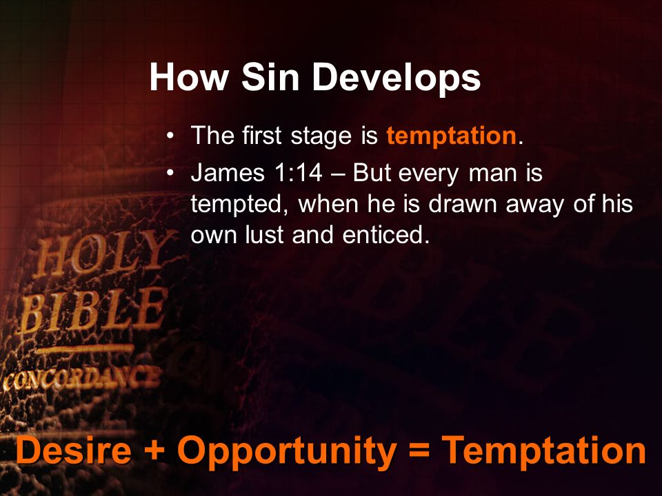 How Sin Develops The first stage is temptation.