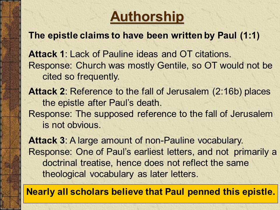 Authorship The epistle claims to have been written by Paul (1:1) Attack 1: Lack of Pauline ideas and OT citations. Response: Church was mostly Gentile