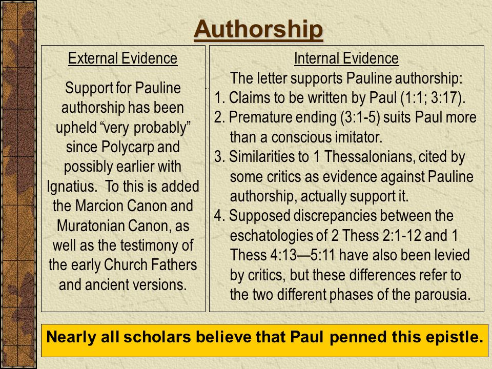 Authorship Nearly all scholars believe that Paul penned this epistle. External Evidence Support for Pauline authorship has been upheld very probably s