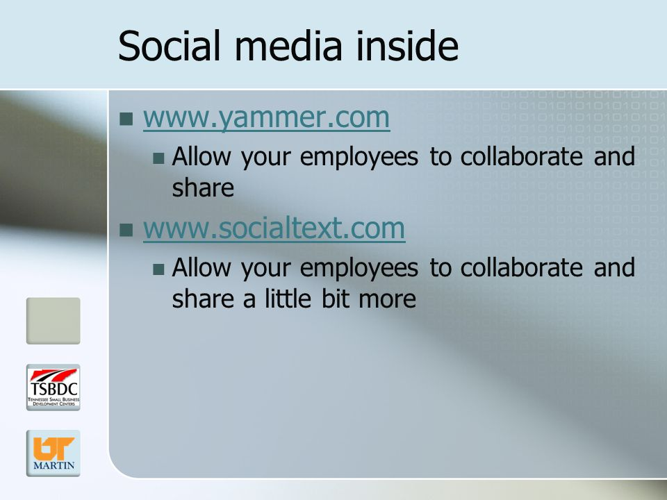 Social media inside www.yammer.com Allow your employees to collaborate and share www.socialtext.com Allow your employees to collaborate and share a little bit more