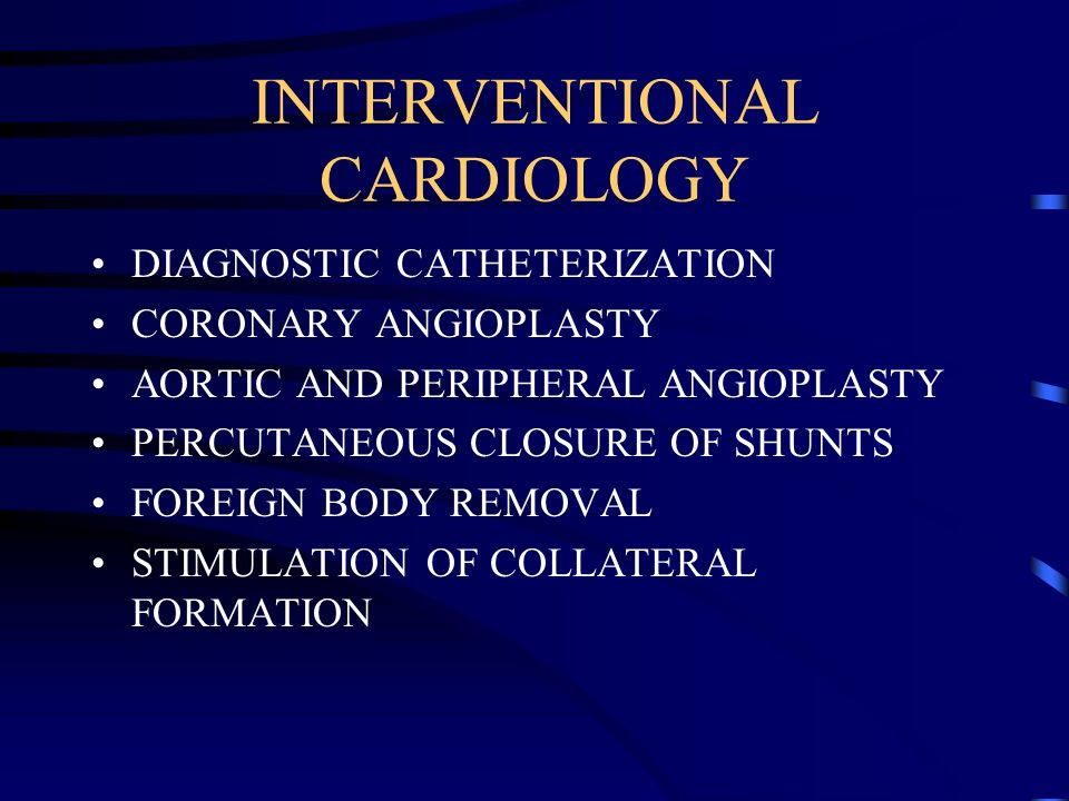 INTERVENTIONAL CARDIOLOGY DIAGNOSTIC CATHETERIZATION CORONARY ANGIOPLASTY AORTIC AND PERIPHERAL ANGIOPLASTY PERCUTANEOUS CLOSURE OF SHUNTS FOREIGN BOD
