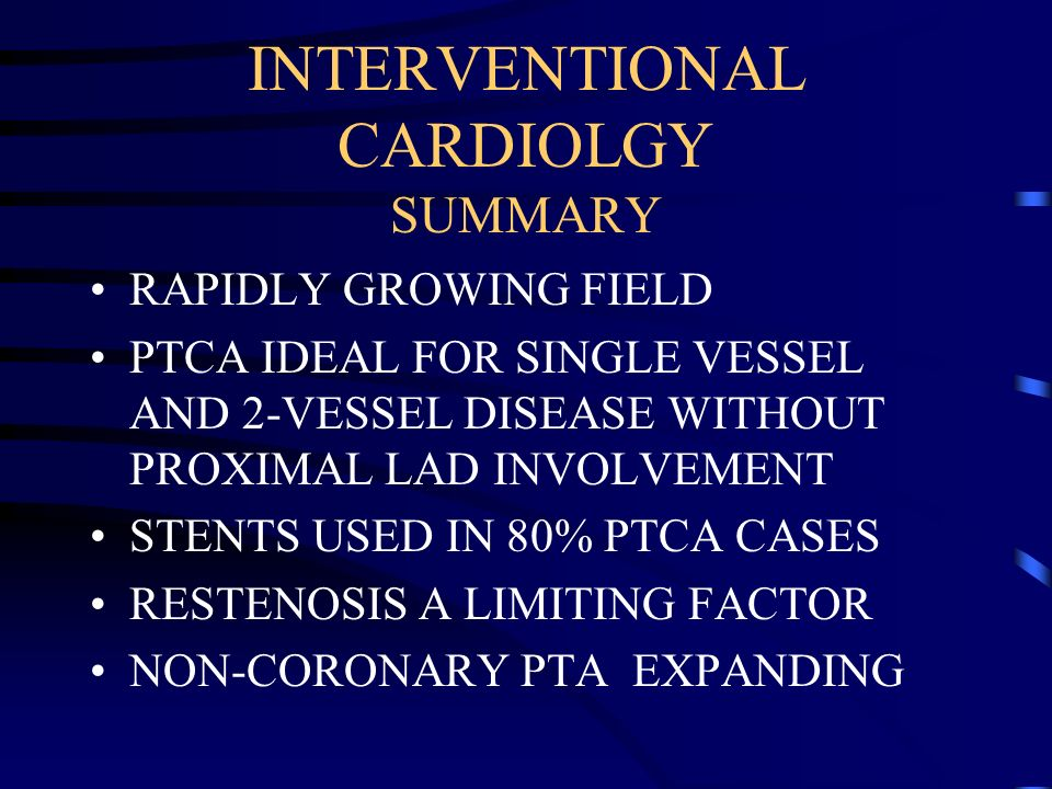 INTERVENTIONAL CARDIOLGY SUMMARY RAPIDLY GROWING FIELD PTCA IDEAL FOR SINGLE VESSEL AND 2-VESSEL DISEASE WITHOUT PROXIMAL LAD INVOLVEMENT STENTS USED