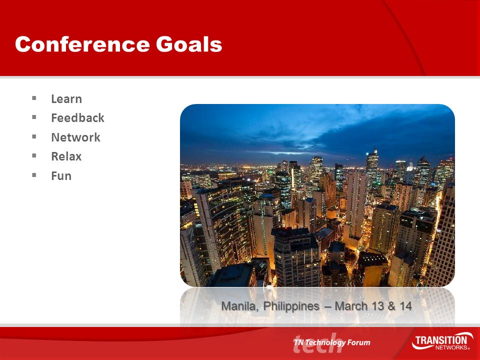 Conference Goals Learn Feedback Network Relax Fun Change image based on conference location/topic Manila, Philippines – March 13 & 14