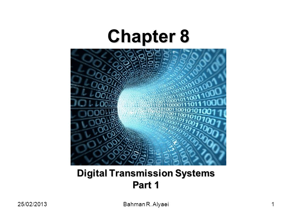 25/02/2013Bahman R. Alyaei1 Chapter 8 Digital Transmission Systems Part 1