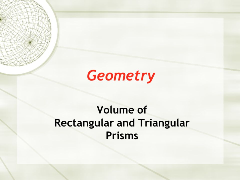 Geometry Volume of Rectangular and Triangular Prisms