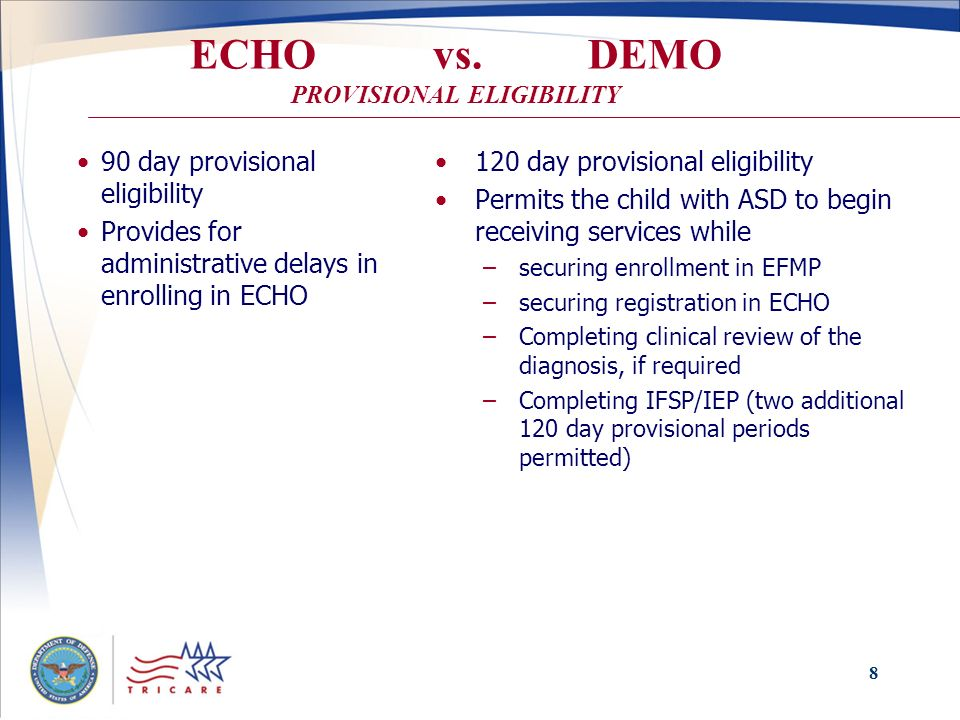 8 ECHO vs. DEMO PROVISIONAL ELIGIBILITY 90 day provisional eligibility Provides for administrative delays in enrolling in ECHO 120 day provisional eli