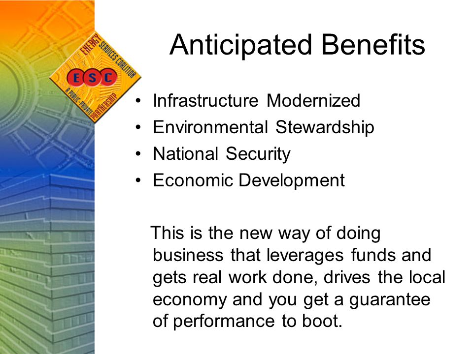 Anticipated Benefits Infrastructure Modernized Environmental Stewardship National Security Economic Development This is the new way of doing business