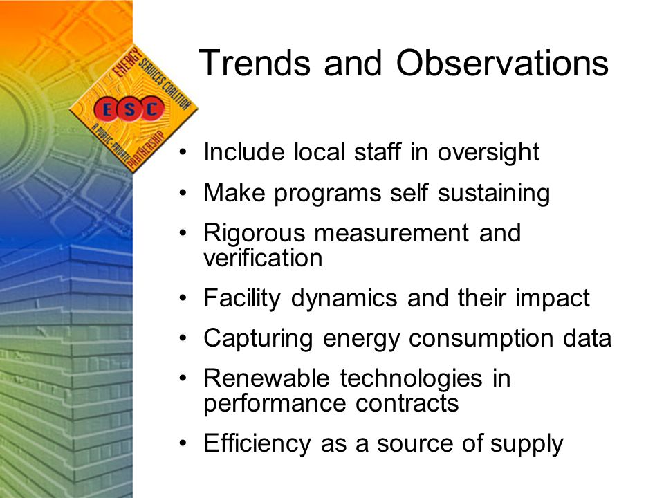Trends and Observations Include local staff in oversight Make programs self sustaining Rigorous measurement and verification Facility dynamics and the