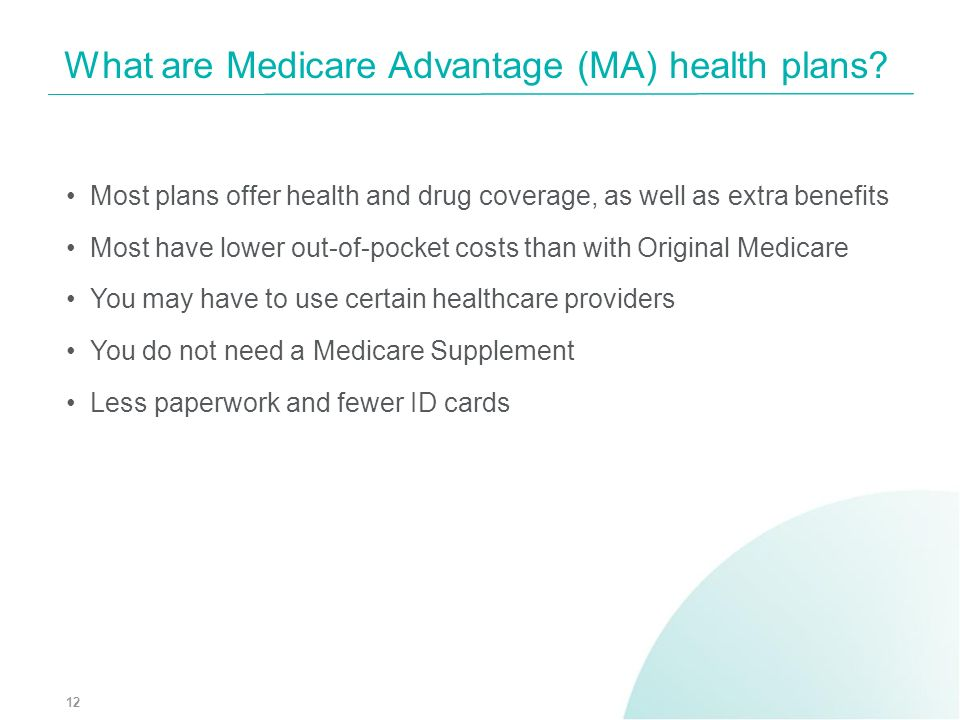 Most plans offer health and drug coverage, as well as extra benefits Most have lower out-of-pocket costs than with Original Medicare You may have to u