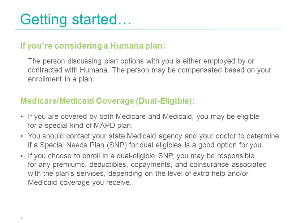 If youre considering a Humana plan: The person discussing plan options with you is either employed by or contracted with Humana. The person may be com