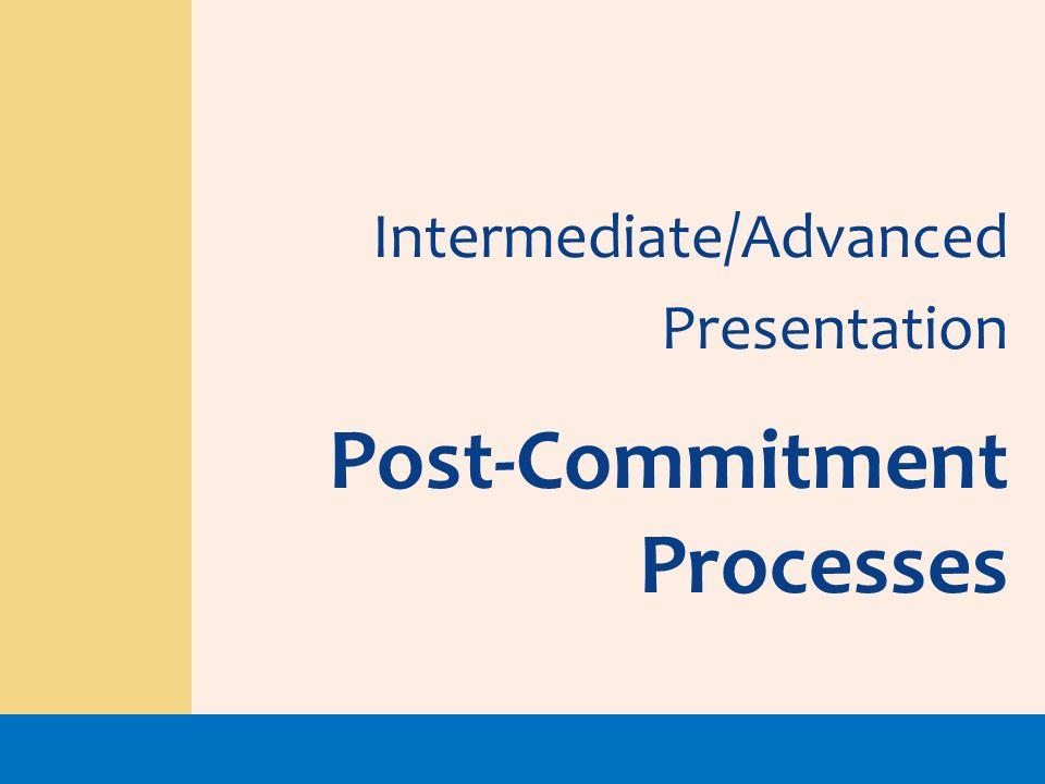 Intermediate/Advanced Presentation Post-Commitment Processes
