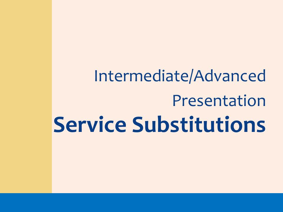 Intermediate/Advanced Presentation Service Substitutions
