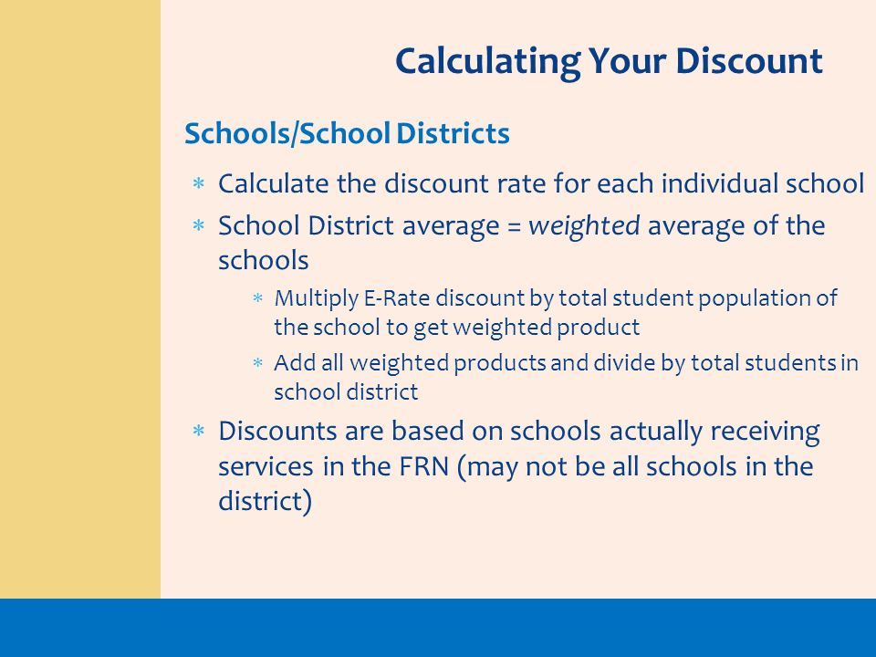 Calculate the discount rate for each individual school School District average = weighted average of the schools Multiply E-Rate discount by total stu